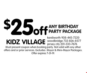 $25 off ANY BIRTHDAY PARTY PACKAGE. Must present coupon when booking party. Not valid with any other offers and or prior services. Excludes Mayor & Mini-Mayor Packages. Offer expires 7-31-19.