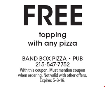 FREE topping with any pizza. With this coupon. Must mention coupon when ordering. Not valid with other offers. Expires 5-3-19.