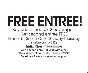 Free Entree! Buy one entree w/ 2 beverages, Get second entree Free! Dinner & Dine-In Only - Sunday-Thursday (value up to $12). With coupon only. Not valid with other offers, discounts or deals. Expires 7/19/19. Go to LocalFlavor.com for more coupons.