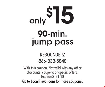 only $15 90-min. jump pass . With this coupon. Not valid with any other discounts, coupons or special offers. Expires 8-31-19.Go to LocalFlavor.com for more coupons.