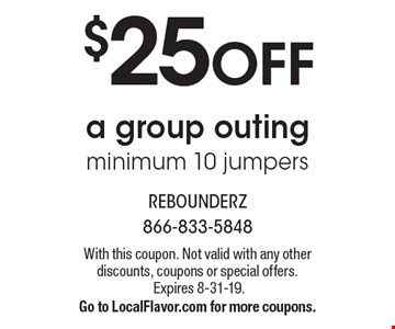 $25 OFFa group outing minimum 10 jumpers. With this coupon. Not valid with any other discounts, coupons or special offers. Expires 8-31-19.Go to LocalFlavor.com for more coupons.