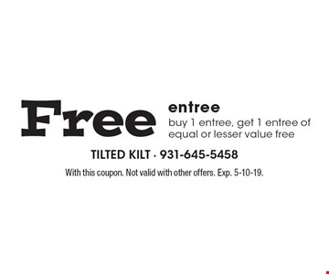 Free entree. Buy 1 entree, get 1 entree of equal or lesser value free. With this coupon. Not valid with other offers. Exp. 5-10-19.