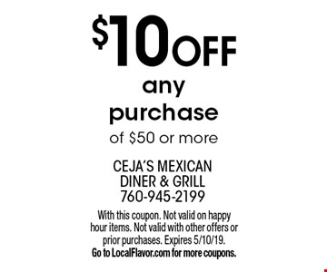 $10 OFF any purchase of $50 or more. With this coupon. Not valid on happy hour items. Not valid with other offers or prior purchases. Expires 5/10/19. Go to LocalFlavor.com for more coupons.