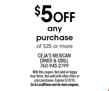 $5 OFF any purchase of $25 or more. With this coupon. Not valid on happy hour items. Not valid with other offers or prior purchases. Expires 5/10/19. Go to LocalFlavor.com for more coupons.