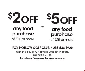 $2 OFF any food purchase of $10 or more. $5 OFF any food purchase of $25 or more. With this coupon. Not valid with other offers. Expires 8-31-19. Go to LocalFlavor.com for more coupons.
