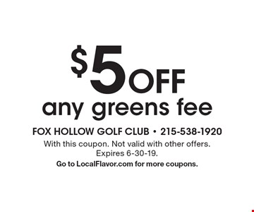 $5 off any greens fee. With this coupon. Not valid with other offers.Expires 6-30-19.Go to LocalFlavor.com for more coupons.