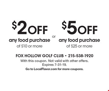 $2 off any food purchase of $10 or more. $5 off any food purchase of $25 or more. . With this coupon. Not valid with other offers. Expires 7-31-19. Go to LocalFlavor.com for more coupons.
