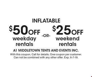 $25 Off weekend rentals. $50 Off weekday rentals. With this coupon. Call for details. One coupon per customer. Can not be combined with any other offer. Exp. 6-7-19.