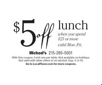 $5 off lunch when you spend $25 or more. Valid Mon.-Fri. With this coupon. Limit one per table. Not available on holidays.Not valid with other offers or on alcohol. Exp. 5-3-19. Go to LocalFlavor.com for more coupons.