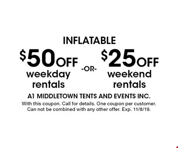 $25 Off weekend rentals or $50 Off weekday rentals. With this coupon. Call for details. One coupon per customer. Can not be combined with any other offer. Exp. 11/8/19.