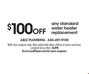 $100 Off any standard water heater replacement. With this coupon only. Not valid with other offers or prior services. Limited time offer. CLPR Go to LocalFlavor.com for more coupons.