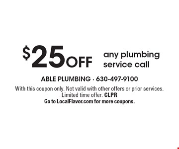 $25 Off any plumbing service call. With this coupon only. Not valid with other offers or prior services. Limited time offer. CLPR Go to LocalFlavor.com for more coupons.