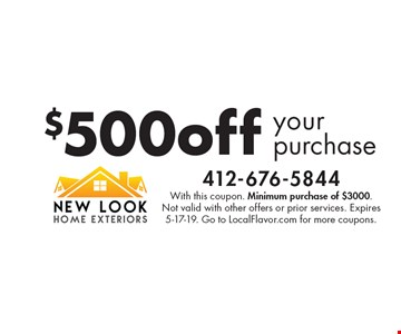 $500off yourpurchase. With this coupon. Minimum purchase of $3000. Not valid with other offers or prior services. Expires 5-17-19. Go to LocalFlavor.com for more coupons.