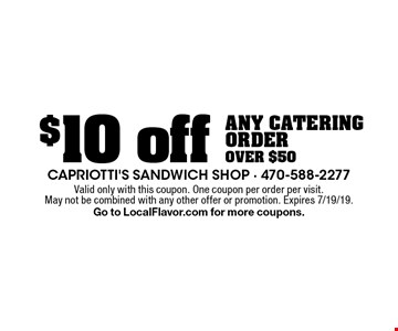 $10 off any catering order over $50. Valid only with this coupon. One coupon per order per visit. May not be combined with any other offer or promotion. Expires 7/19/19. Go to LocalFlavor.com for more coupons.