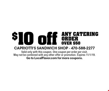 $10 off any catering order over $50. Valid only with this coupon. One coupon per order per visit. May not be combined with any other offer or promotion. Expires 11/1/19. Go to LocalFlavor.com for more coupons.