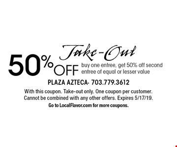 Take-Out. 50% off. Buy one entree, get 50% off second entree of equal or lesser value. With this coupon. Take-out only. One coupon per customer. Cannot be combined with any other offers. Expires 5/17/19. Go to LocalFlavor.com for more coupons.