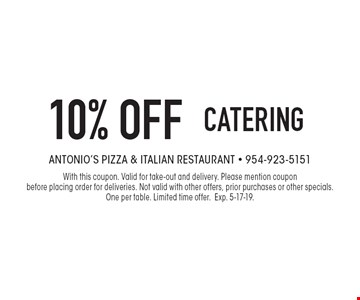 10% off CATERING. With this coupon. Valid for take-out and delivery. Please mention coupon before placing order for deliveries. Not valid with other offers, prior purchases or other specials. One per table. Limited time offer.Exp. 5-17-19.