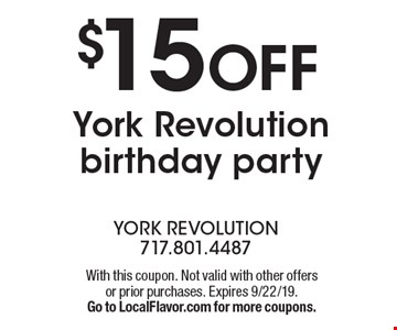 $15 OFF York Revolution birthday party. With this coupon. Not valid with other offers or prior purchases. Expires 9/22/19. Go to LocalFlavor.com for more coupons.
