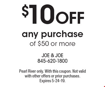 $10 off any purchase of $50 or more. Pearl River only. With this coupon. Not valid with other offers or prior purchases. Expires 5-24-19.