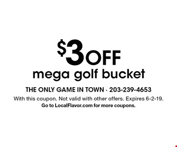 $3 off mega golf bucket. With this coupon. Not valid with other offers. Expires 6-2-19. Go to LocalFlavor.com for more coupons.