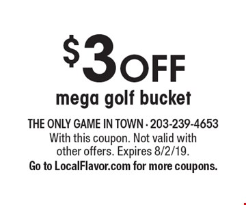 $3 OFF mega golf bucket. With this coupon. Not valid with other offers. Expires 8/2/19. Go to LocalFlavor.com for more coupons.