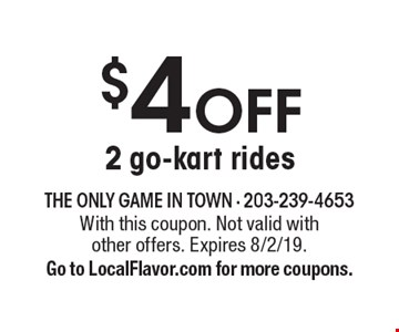 $4 OFF 2 go-kart rides. With this coupon. Not valid with other offers. Expires 8/2/19. Go to LocalFlavor.com for more coupons.