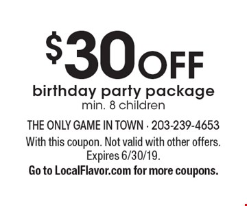 $30 OFF birthday party package min. 8 children. With this coupon. Not valid with other offers. Expires 6/30/19. Go to LocalFlavor.com for more coupons.