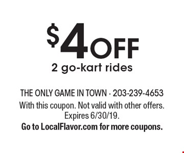 $4 OFF 2 go-kart rides. With this coupon. Not valid with other offers. Expires 6/30/19. Go to LocalFlavor.com for more coupons.
