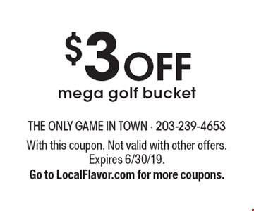 $3 OFF mega golf bucket. With this coupon. Not valid with other offers. Expires 6/30/19. Go to LocalFlavor.com for more coupons.