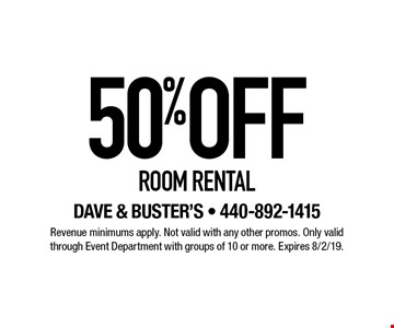 50% OFF ROOM RENTAL. Revenue minimums apply. Not valid with any other promos. Only valid through Event Department with groups of 10 or more. Expires 8/2/19.
