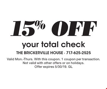 15% OFF your total check. Valid Mon.-Thurs. With this coupon. 1 coupon per transaction. Not valid with other offers or on holidays. Offer expires 5/30/19. GL