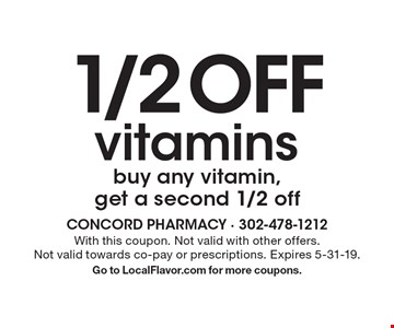 1/2 OFF vitamins. Buy any vitamin, get a second 1/2 off. With this coupon. Not valid with other offers. Not valid towards co-pay or prescriptions. Expires 5-31-19. Go to LocalFlavor.com for more coupons.