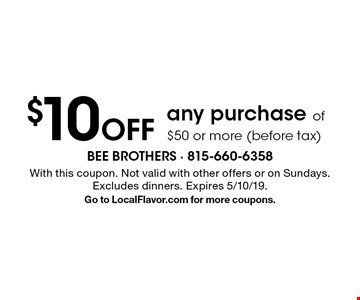 $10 Off any purchase of $50 or more (before tax). With this coupon. Not valid with other offers or on Sundays. Excludes dinners. Expires 5/10/19. Go to LocalFlavor.com for more coupons.