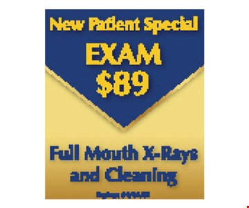 New Patient Special Exam $89. Full mouth x-rays and cleaning. Expires 5/10/19.