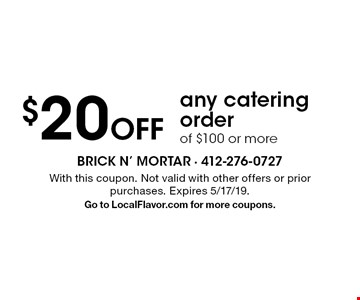 $20 Off any catering order of $100 or more. With this coupon. Not valid with other offers or prior purchases. Expires 5/17/19. Go to LocalFlavor.com for more coupons.