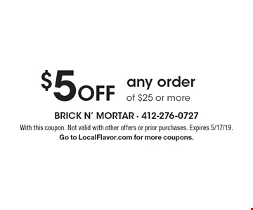 $5 Off any order of $25 or more. With this coupon. Not valid with other offers or prior purchases. Expires 5/17/19. Go to LocalFlavor.com for more coupons.