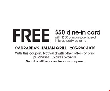 FREE $50 dine-in card with $250 or more purchased in large party catering. With this coupon. Not valid with other offers or prior purchases.  Expires 5-24-19. Go to LocalFlavor.com for more coupons.