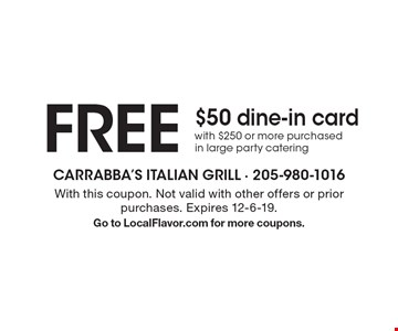 Free $50 dine-in card with $250 or more purchased in large party catering. With this coupon. Not valid with other offers or prior purchases. Expires 12-6-19. Go to LocalFlavor.com for more coupons.