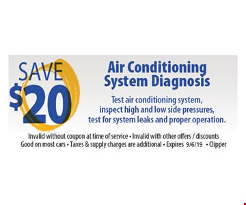 Save $20 Air Conditioning System Diagnosis. Test air conditioning system, inspect high and low side pressures, test for system leaks and proper operation. Invalid without coupon at time of service. Invalid with other offers, discounts. Good on most cars. Taxes & supply charges are additional. Clipper