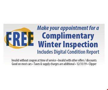 Free make your appointment for a complimentary winter inspection includes digital condition report Invalid without coupon at time of service. Invalid with other offers, discounts. Good on most cars. Taxes & supply charges are additional. Expires 12/31/19 Clipper