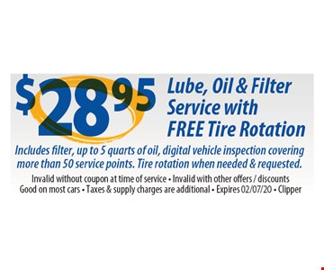 $28.95 Lube, oil & filter service with free tire rotation. Includes filter, up to 5 quarts of oil, digital vehicle inspection covering more than 50 service points. Tire rotation when needed and requested. Invalid without coupon at time of service. Invalid with other offers, discounts. Good on most cars. Taxes & supply charges are additional. Clipper