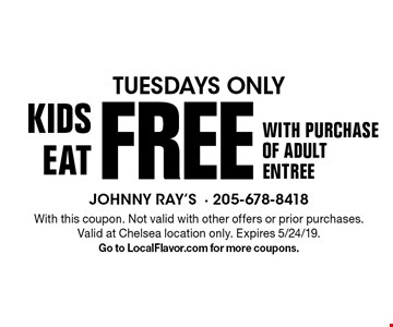 TUESDAYS ONLY - KIDS EAT FREE with purchase of adult entree. With this coupon. Not valid with other offers or prior purchases. Valid at Chelsea location only. Expires 5/24/19. Go to LocalFlavor.com for more coupons.