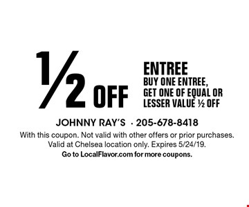 1/2 off ENTREE. Buy one entree, get one OF EQUAL OR LESSER VALUE 1/2 off. With this coupon. Not valid with other offers or prior purchases. Valid at Chelsea location only. Expires 5/24/19. Go to LocalFlavor.com for more coupons.