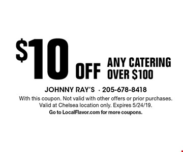 $10 off any CATERING OVER $100. With this coupon. Not valid with other offers or prior purchases. Valid at Chelsea location only. Expires 5/24/19. Go to LocalFlavor.com for more coupons.
