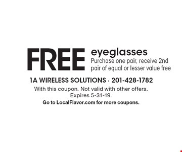 FREE eyeglasses Purchase one pair, receive 2nd pair of equal or lesser value free. With this coupon. Not valid with other offers.  Expires 5-31-19.Go to LocalFlavor.com for more coupons.