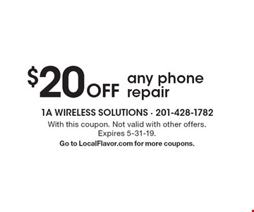 $20 Off any phone repair. With this coupon. Not valid with other offers.  Expires 5-31-19.Go to LocalFlavor.com for more coupons.