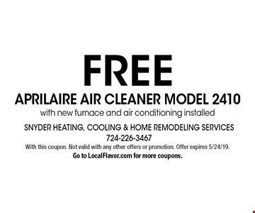 FREE APRILAIRE AIR CLEANER MODEL 2410 with new furnace and air conditioning installed. With this coupon. Not valid with any other offers or promotion. Offer expires 5/24/19. Go to LocalFlavor.com for more coupons.