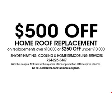 $500 OFF HOME ROOF REPLACEMENT on replacements over $10,000 or $250 OFF under $10,000. With this coupon. Not valid with any other offers or promotion. Offer expires 5/24/19. Go to LocalFlavor.com for more coupons.