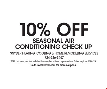 10% OFF SEASONAL AIR CONDITIONING CHECK UP. With this coupon. Not valid with any other offers or promotion. Offer expires 5/24/19. Go to LocalFlavor.com for more coupons.