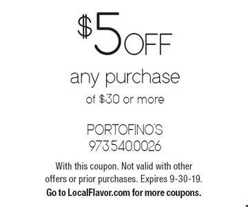 $5 Off any purchase of $30 or more. With this coupon. Not valid with other offers or prior purchases. Expires 9-30-19. Go to LocalFlavor.com for more coupons.